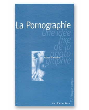 La pornographie - une idée fixe de la photographie - Guides Sexy