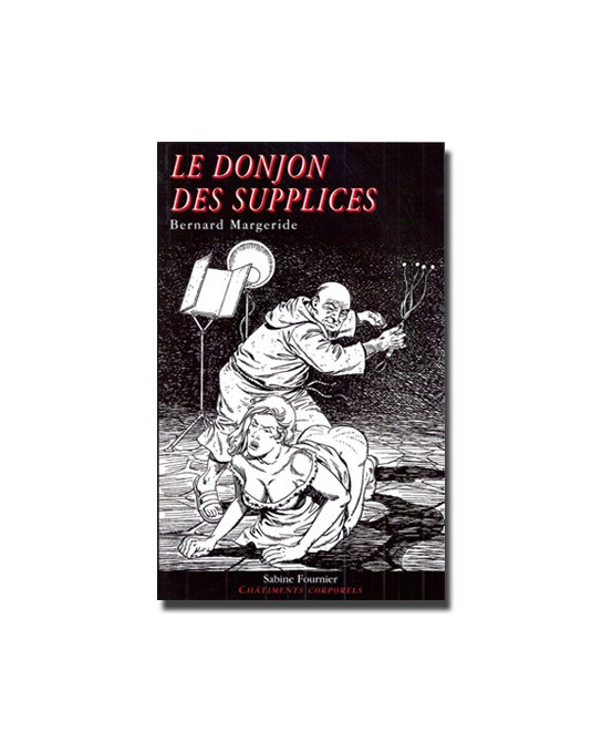 Le donjon des supplices - Romans Porno