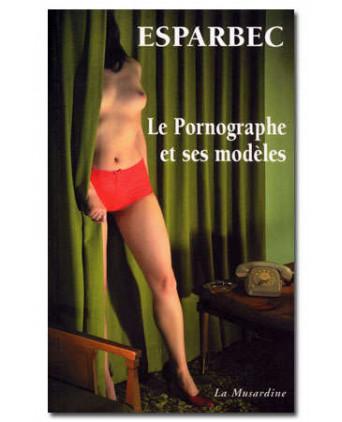 Le pornographe et ses modèles - Romans Porno